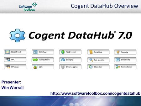 Cogent DataHub Overview  Presenter: Win Worrall.