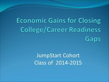 JumpStart Cohort Class of 2014-2015. 28% College Without Debt A Non-Traditional Approach.