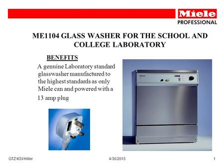 4/30/2015GTZ/KSI/Hiller1 ME1104 GLASS WASHER FOR THE SCHOOL AND COLLEGE LABORATORY BENEFITS A genuine Laboratory standard glasswasher manufactured to the.