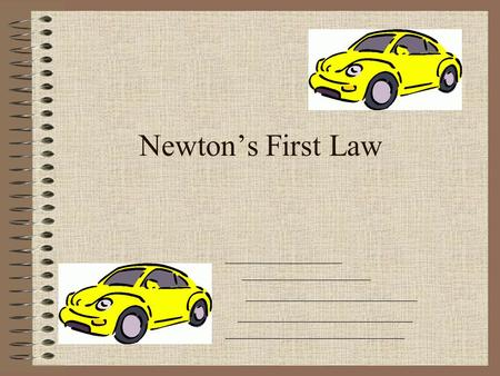 Newton's First Law. An object at rest _____________, And an object in motion ___________________, Until acted on by ______________.