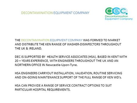 DECONTAMINATION EQUIPMENT COMPANY THE DECONTAMINATION EQUIPMENT COMPANY WAS FORMED TO MARKET AND DISTRIBUTE THE KEN RANGE OF WASHER-DISINFECTORS THROUGHOUT.