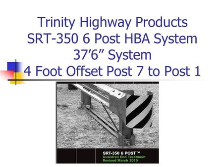 Trinity Highway Products  Properly Installed SRT Post HBA System-Slotted Rail Terminal