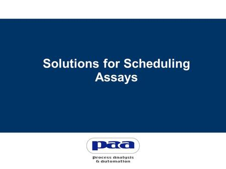 Solutions for Scheduling Assays. Why do we use laboratory automation? Improve quality control (QC) Free resources Reduce sa fety risks Automatic data.