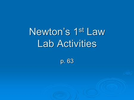 Newton's 1 st Law Lab Activities p. 63. Wacky Washers p. 63  Stack 4 washers one on top of the other so that you form a tower of washers.  1. Aim one.
