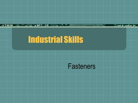 Industrial Skills Fasteners. Fasteners are used in manufactured products for several basic purposes:  They simplify manufacture.  They simplify repairs.