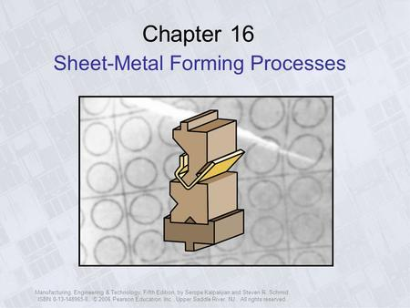 Chapter 16 Sheet Metal Forming Processes Sheet Metal
