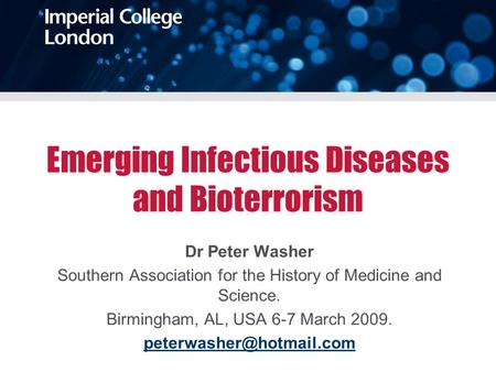 Emerging Infectious Diseases and Bioterrorism Dr Peter Washer Southern Association for the History of Medicine and Science. Birmingham, AL, USA 6-7 March.