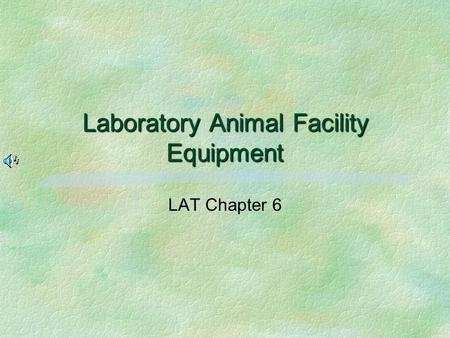 Laboratory Animal Facility Equipment LAT Chapter 6.