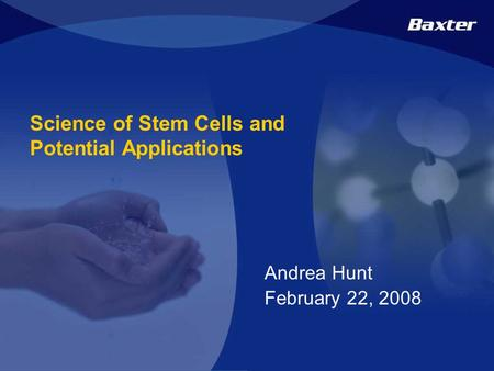 1 Confidential Science of Stem Cells and Potential Applications Andrea Hunt February 22, 2008.
