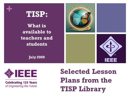 + Selected Lesson Plans from the TISP Library TISP: What is available to teachers and students July 2009.