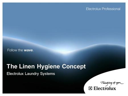 The Linen Hygiene Concept Electrolux Laundry Systems.