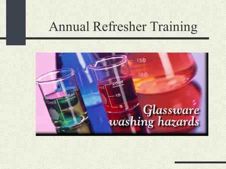 Annual Refresher Training. Preliminary Procedure in Glassware Washing Contaminated items. Return glassware that contains chemicals or contamination to.