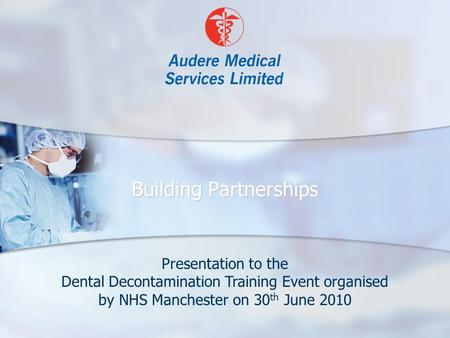 Building Partnerships Presentation to the Dental Decontamination Training Event organised by NHS Manchester on 30 th June 2010.