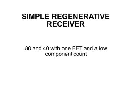 SIMPLE REGENERATIVE RECEIVER 80 and 40 with one FET and a low component count.