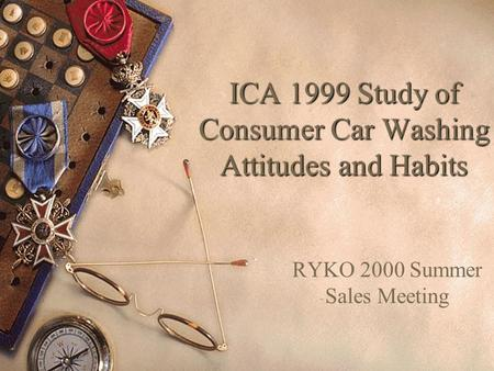 ICA 1999 Study of Consumer Car Washing Attitudes and Habits RYKO 2000 Summer Sales Meeting.