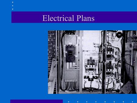 Electrical Plans. Displays all of the circuits and systems to be used by the electrical contractor during installation Items to show on plans –all outlets.