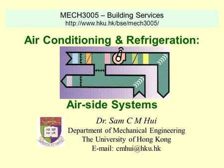 MECH3005 – Building Services  Dr. Sam C M Hui Department of Mechanical Engineering The University of Hong Kong