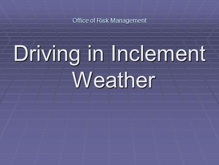Office of Risk Management Driving in Inclement Weather.