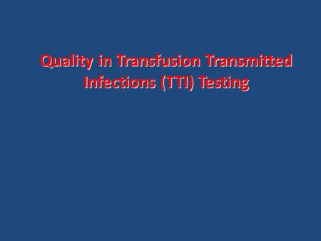Quality in Transfusion Transmitted Infections (TTI) Testing.