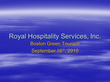 Royal Hospitality Services, Inc. Boston Green Tourism September 16 th, 2010.