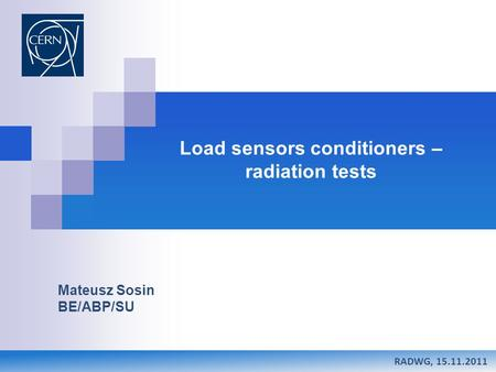. Load sensors conditioners – radiation tests Mateusz Sosin BE/ABP/SU RADWG, 15.11.2011.
