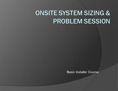 Basic Installer Course. AOWA:Basic Installer Course2 1 1 1 Square foot.