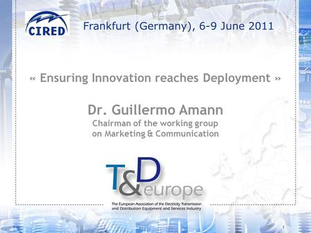 1 « Ensuring Innovation reaches Deployment » Dr. Guillermo Amann Chairman of the working group on Marketing & Communication Frankfurt (Germany), 6-9 June.