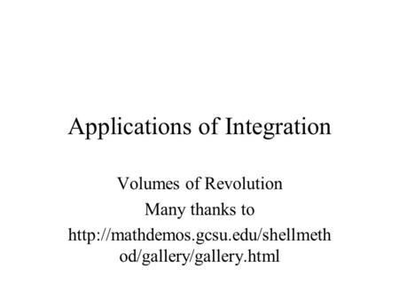 Applications of Integration Volumes of Revolution Many thanks to  od/gallery/gallery.html.