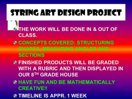 STRING ART DESIGN PROJECT THE WORK WILL BE DONE IN & OUT OF CLASS. CONCEPTS COVERED: STRUCTURING SHAPES, MEASURING ANGLES AND SECTIONS FINISHED PRODUCTS.