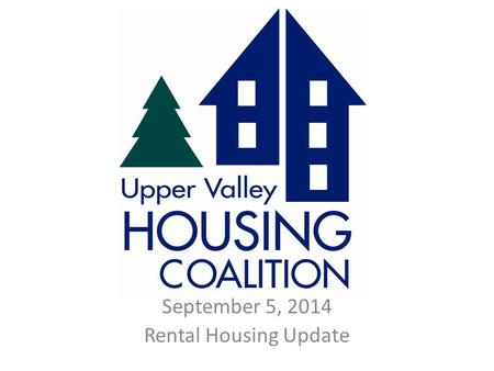 September 5, 2014 Rental Housing Update. Available Rental Units in 'inner' Upper Valley 10,000 Rental Units in the Upper Valley.