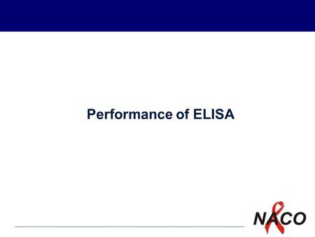 P1 Performance of ELISA. P2 HIV ELISA Enzyme linked immuno sorbant assay-synonymous with EIA (enzyme immuno assay) On the basis of principle of test ELISA.