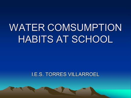 WATER COMSUMPTION HABITS AT SCHOOL I.E.S. TORRES VILLARROEL.