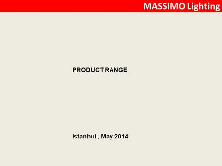 MASSIMO Lighting PRODUCT RANGE Istanbul, May 2014.