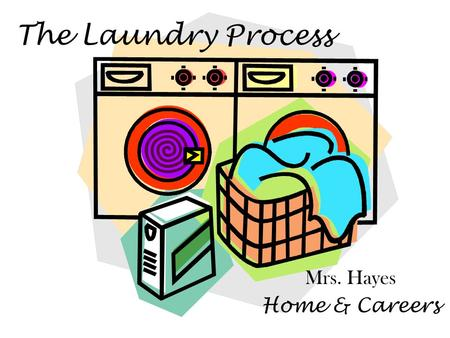 The Laundry Process Mrs. Hayes Home & Careers. The Six Steps in the Laundry Process are: 1.Repair 2.Sort 3.Pre-Treat 4.Wash 5.Dry 6.Iron.