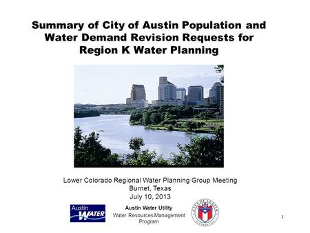 1 Summary of City of Austin Population and Water Demand Revision Requests for Region K Water Planning Austin Water Utility Water Resources Management Program.