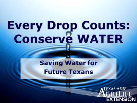 Every Drop Counts: Conserve WATER Saving Water for Future Texans.