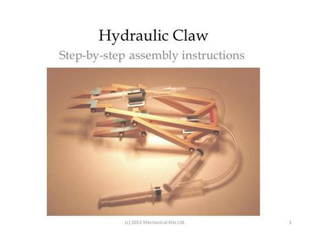 Hydraulic Claw Step-by-step assembly instructions (c) 2013 Mechanical Kits Ltd.1.