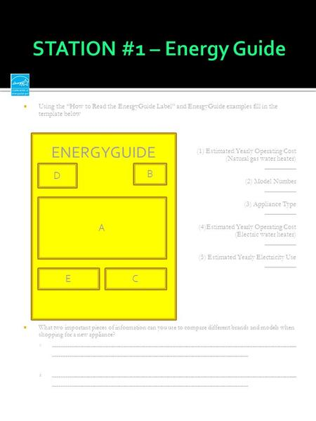 " Using the ""How to Read the EnergyGuide Label"" and EnergyGuide examples fill in the template below (1) Estimated Yearly Operating Cost (Natural gas water."