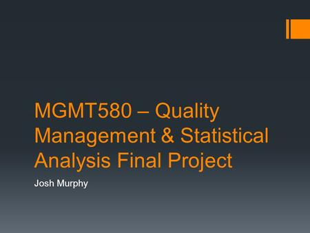 MGMT580 – Quality Management & Statistical Analysis Final Project Josh Murphy.