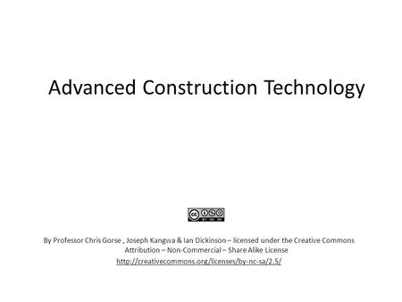 Advanced Construction Technology By Professor Chris Gorse, Joseph Kangwa & Ian Dickinson – licensed under the Creative Commons Attribution – Non-Commercial.