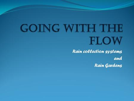 Rain collection systems and Rain Gardens. CLASSIFICATION OF WATER  Gray water  Reclaimed water  Storm Water  Runoff  Potable  Non-potable.