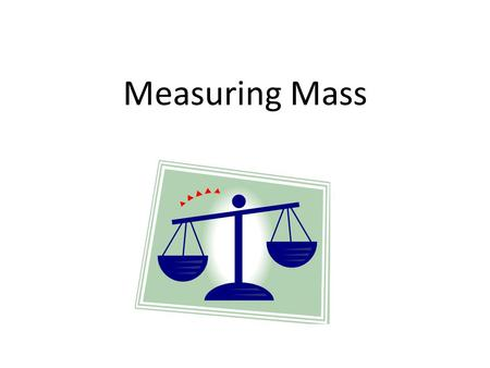 Measuring Mass.