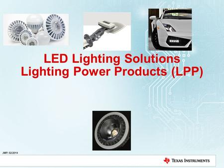 LED Lighting Solutions Lighting Power Products (LPP) JMP: 02/2014.