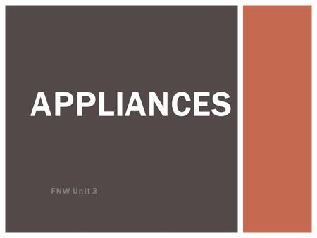 FNW Unit 3 APPLIANCES.  A Major Appliance, or domestic appliance, is usually defined as a large machine which accomplishes some routine housekeeping.