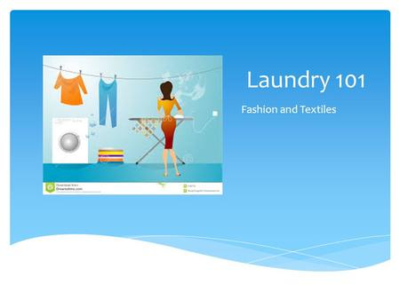 Laundry 101 Fashion and Textiles. So, you have a huge pile of laundry, now what? You need to sort it!!! But how?