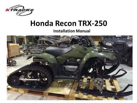 Honda Recon TRX-250 Installation Manual. STEP 1: Remove rear tires and install axle spacers. Use blue thread locker and tighten lugs to ATV specification: