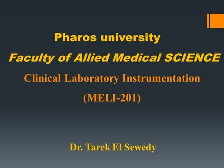 Pharos university Faculty of Allied Medical SCIENCE Clinical Laboratory Instrumentation (MELI-201) Dr. Tarek El Sewedy.