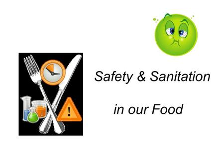 Safety & Sanitation in our Food. Why Safety First? Over 5,000 deaths 76 million illnesses 325,000 hospitalizations from foodborne illness each year!