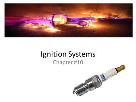 Ignition Systems Chapter #10.