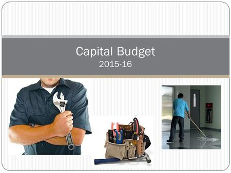Capital Budget 2015-16. Capital Component Debt Facilities & Operations Salaries/Benefits Utilities Furniture and equipment Repairs Training General supplies.
